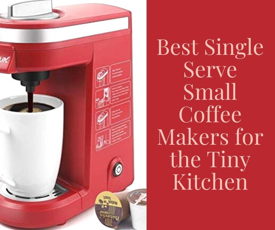 Best Single Serve Small Coffee Makers for the Tiny Kitchen